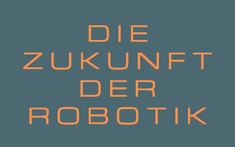 Die Zukunft der Robotik